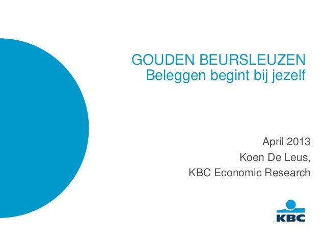 GOUDEN BEURSLEUZENBeleggen begint bij jezelfApril 2013Koen De Leus,KBC Economic Research