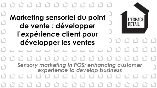 Marketing sensoriel du point de vente : développer l'expérience client pour développer les ventes Sensory marketing in POS...
