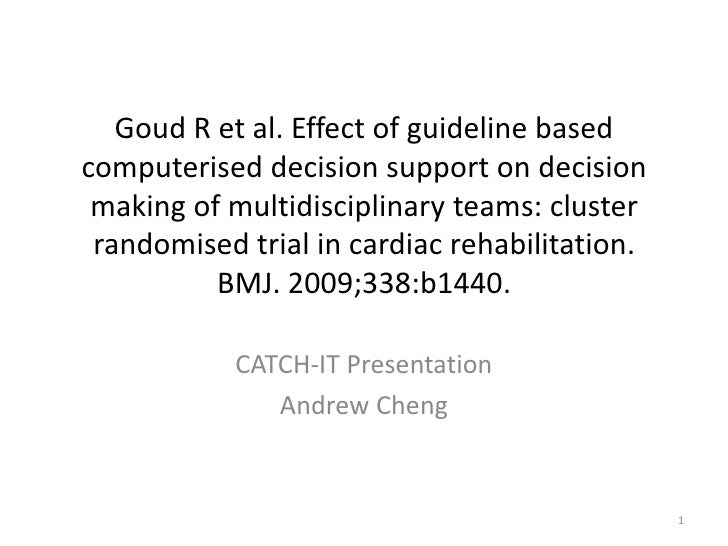 Goud R et al. Effect of guideline based computerised decision support on decision making of multidisciplinary teams: clust...