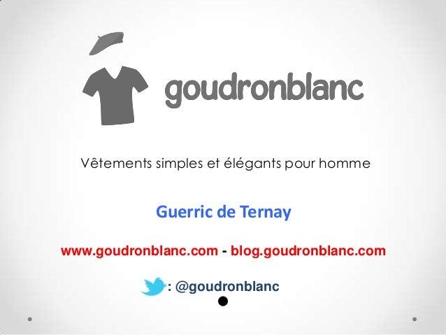 Guerric de Ternay www.goudronblanc.com - blog.goudronblanc.com : @goudronblanc Vêtements simples et élégants pour homme