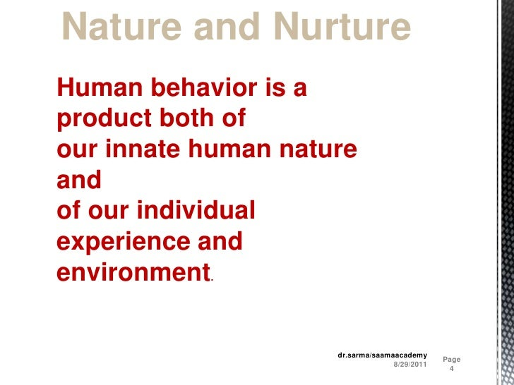 8/29/2011<br />Page 4<br />dr.sarma/saamaacademy<br />Nature and Nurture<br />Human behavior is a product both of <br />ou...