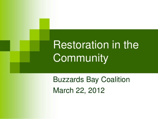 Restoration in the Community Buzzards Bay Coalition March 22, 2012