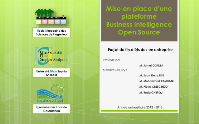 Mise en place d'une plateforme Business Intelligence Open Source Présenté par : Membres du jury : M. Jamal GOULLA M. Jean ...