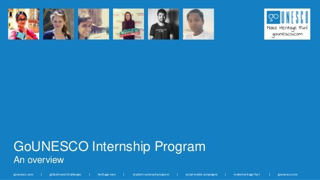 GoUNESCO Internship Program An overview gounesco.com | global travel challenges | heritage runs | student outreach program...