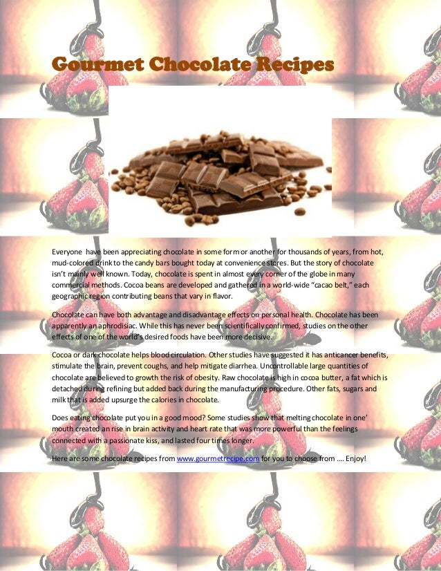 Gourmet Chocolate RecipesEveryone have been appreciating chocolate in some form or another for thousands of years, from ho...