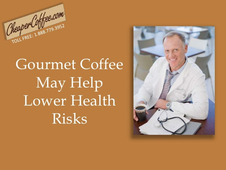 TOLL FREE: 1.888.779.3952<br />Gourmet Coffee May Help Lower Health Risks <br />