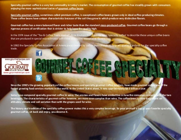 www.gourmetrecipe.com Since the 1990's the growing popularity of the coffee houses and specialty gourmet coffee retailers,...