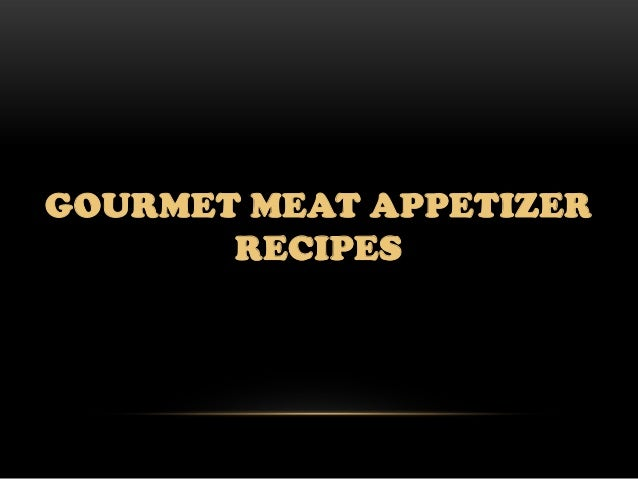GOURMET MEAT APPETIZER       RECIPES
