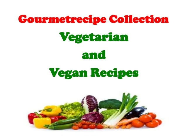 Gourmetrecipe Collection     Vegetarian        and    Vegan Recipes