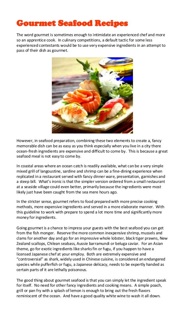 Gourmet Seafood RecipesThe word gourmet is sometimes enough to intimidate an experienced chef and moreso an apprentice coo...