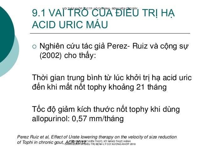 9.1 VAI TRÒ CỦA ĐIỀU TRỊ HẠ ACID URIC MÁU  Nghiên cứu tác giả Perez- Ruiz và cộng sự (2002) cho thấy: Thời gian trung bìn...