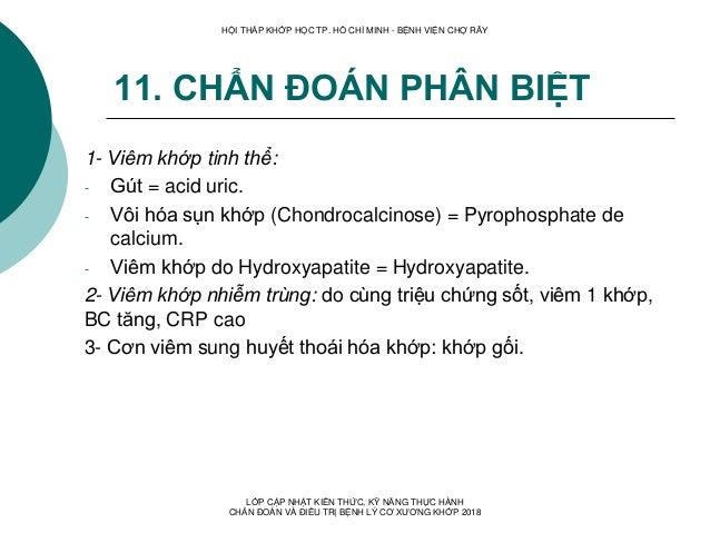 11. CHẨN ĐOÁN PHÂN BIỆT 1- Viêm khớp tinh thể: - Gút = acid uric. - Vôi hóa sụn khớp (Chondrocalcinose) = Pyrophosphate de...