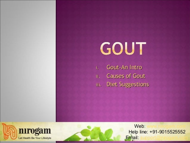 i.i. Gout-An IntroGout-An Intro ii.ii. Causes of GoutCauses of Gout iii.iii. Diet SuggestionsDiet Suggestions Web: www.nir...