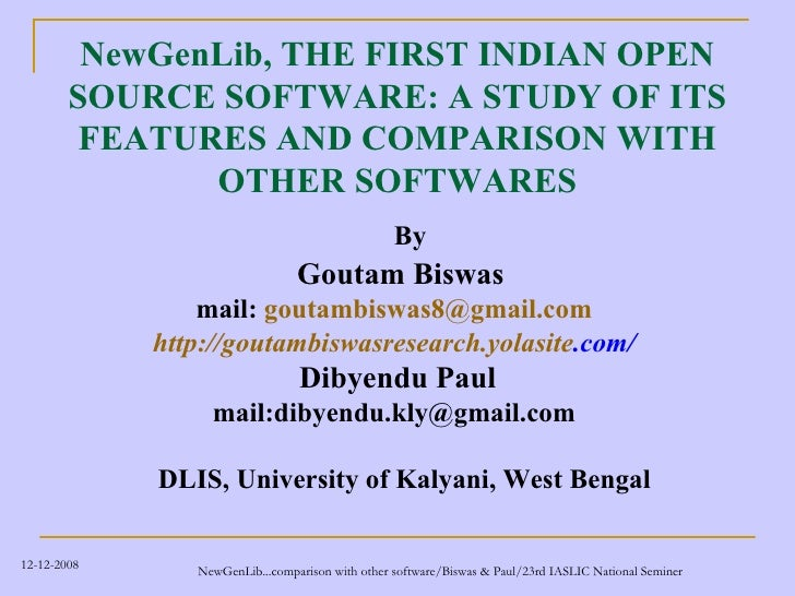 NewGenLib, THE FIRST INDIAN OPEN SOURCE SOFTWARE: A STUDY OF ITS FEATURES AND COMPARISON WITH OTHER SOFTWARES <ul><li>By <...