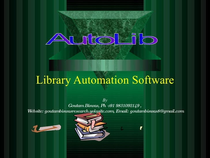 Library Automation Software AutoLib By Goutam Biswas, Ph +91 9831092149 ,  Website: goutambiswasresearch.yolasite.com, Ema...