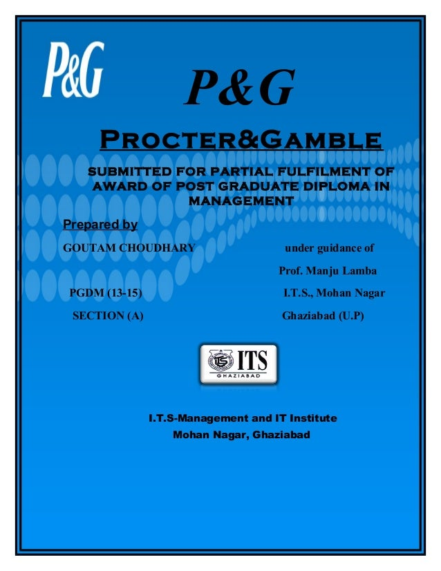 P&G Procter&Gamble SUBMITTED FOR PARTIAL FULFILMENT OF AWARD OF POST GRADUATE DIPLOMA IN MANAGEMENT  Prepared by GOUTAM CH...