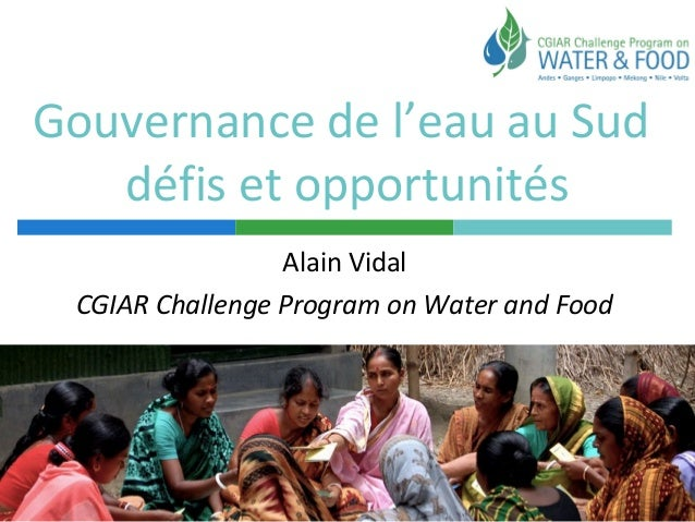 Gouvernance de l'eau au Sud défis et opportunités Alain Vidal CGIAR Challenge Program on Water and Food
