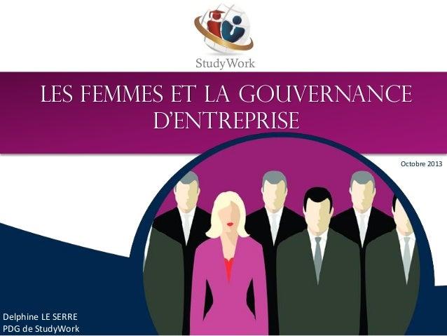 StudyWork LES FEMMES ET LA GOUVERNANCE D'ENTREPRISE Delphine LE SERRE PDG de StudyWork Octobre 2013