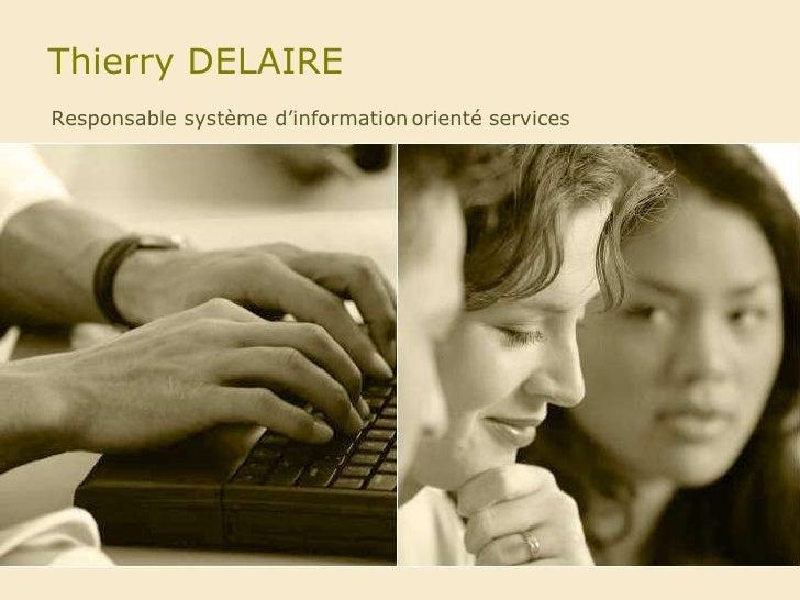 Thierry DELAIRE<br />orienté services<br />Responsablesystème d'information<br />