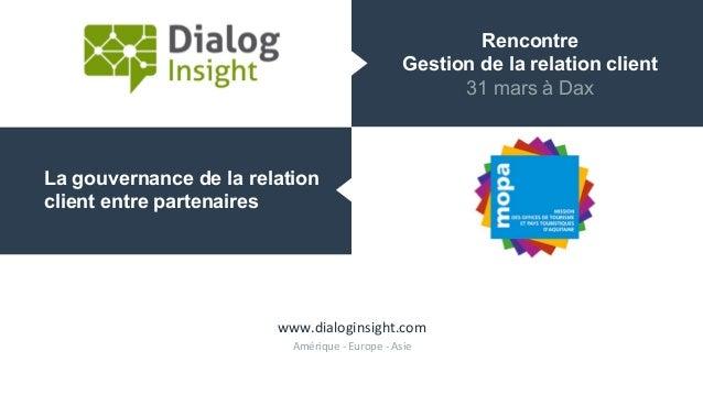 Rencontre Gestion de la relation client 31 mars à Dax La gouvernance de la relation client entre partenaires www.dialogins...