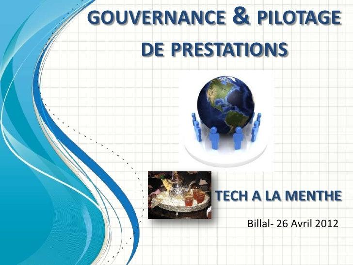 GOUVERNANCE & PILOTAGE    DE PRESTATIONS           TECH A LA MENTHE               Billal- 26 Avril 2012