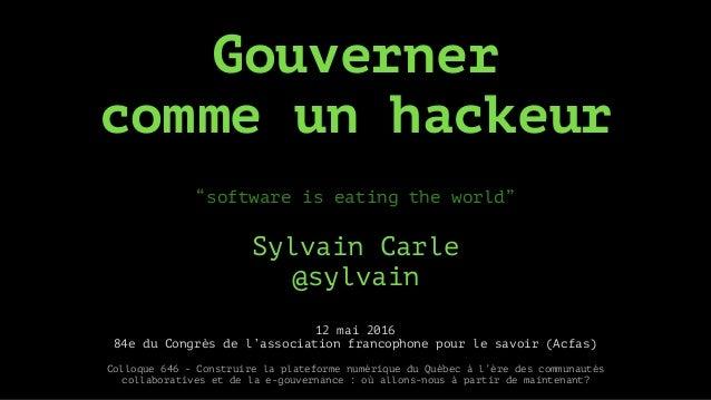 """Gouverner comme un hackeur """"software is eating the world"""" Sylvain Carle @sylvain 12 mai 2016 84e du Congrès de l'associat..."""