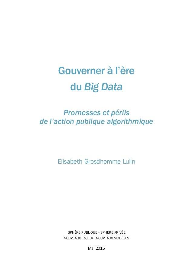 SPHÈRE PUBLIQUE - SPHÈRE PRIVÉE NOUVEAUX ENJEUX, NOUVEAUX MODÈLES Mai 2015 Gouverner à l'ère du Big Data Promesses et péri...