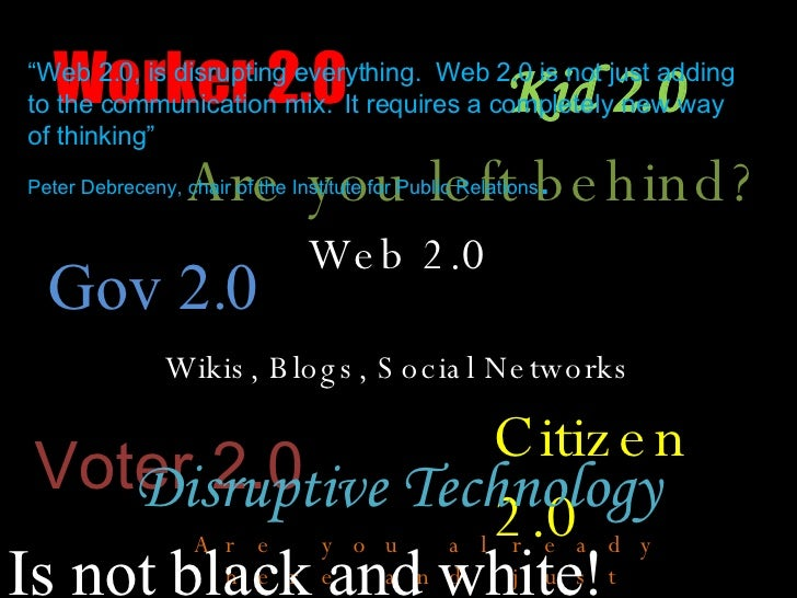 Web 2.0 Wikis, Blogs, Social Networks Gov 2.0 Kid 2.0 Citizen 2.0 Are you already there and just don't know it? Voter 2.0 ...
