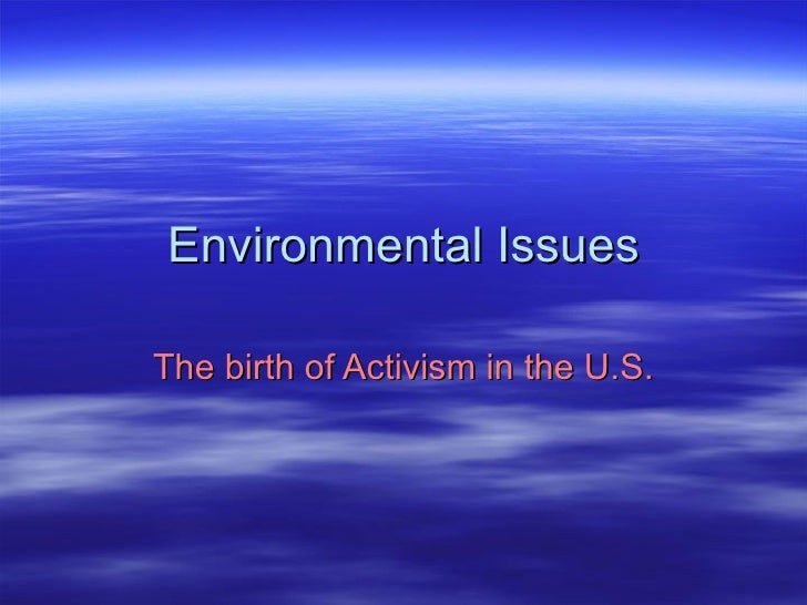 Environmental Issues The birth of Activism in the U.S.