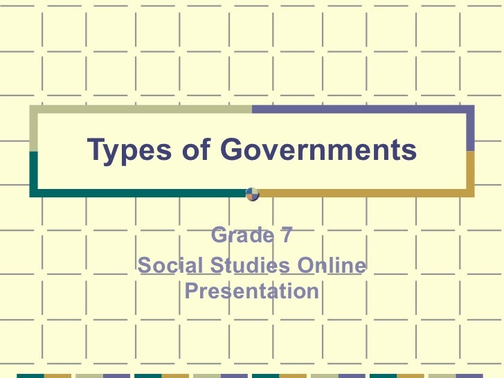 Types of Governments Grade 7 Social Studies Online Presentation