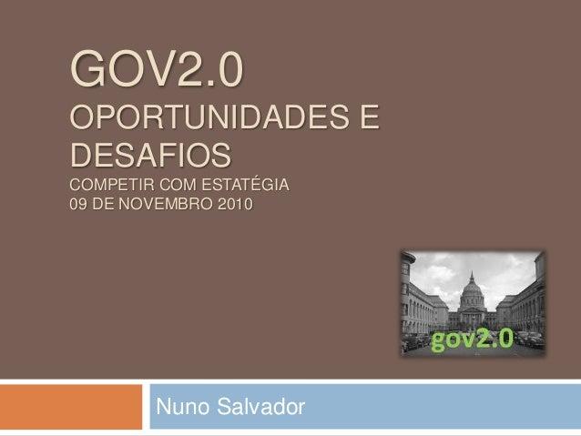 GOV2.0 OPORTUNIDADES E DESAFIOS COMPETIR COM ESTATÉGIA 09 DE NOVEMBRO 2010 Nuno Salvador