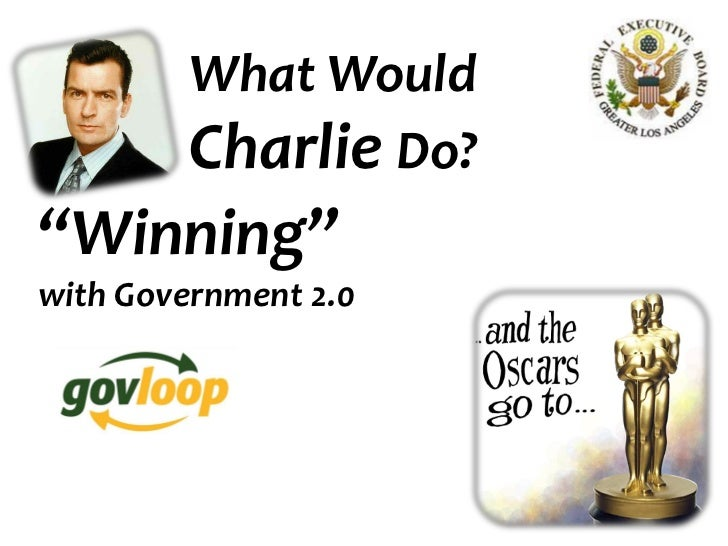 """What Would         Charlie Do?""""Winning""""with Government 2.0"""