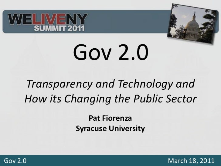 Gov 2.0<br />Transparency and Technology and How its Changing the Public Sector<br />Pat Fiorenza<br />Syracuse University...