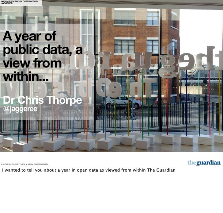 HTTP://WWW.FLICKR.COM/PHOTOS/ JAGGEREE/      A year of  public data, a  view from  within...  Dr Chris Thorpe  @jaggeree  ...