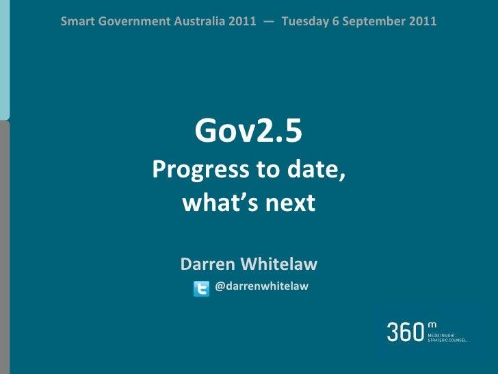 Smart Government Australia 2011  —  Tuesday 6 September 2011<br />Gov2.5Progress to date, what's next<br />Darren Whitelaw...