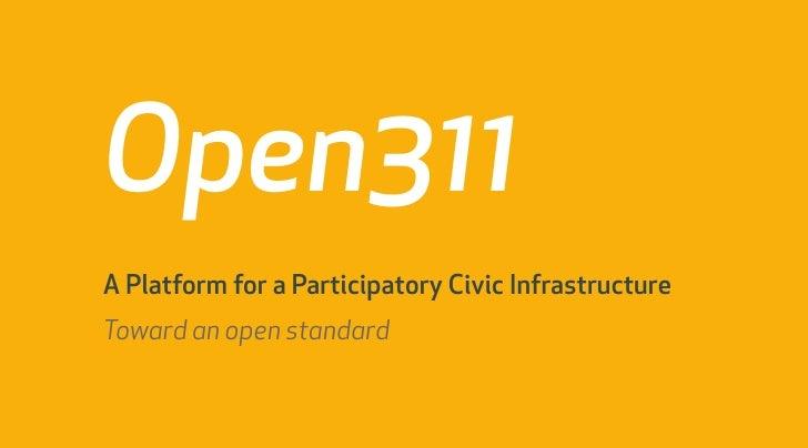 Open311 A Platform for a Participatory Civic Infrastructure Toward an open standard