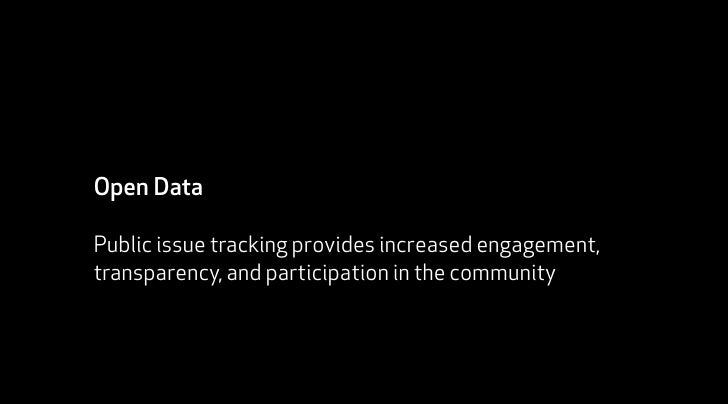 Open Data  Public issue tracking provides increased engagement, transparency, and participation in the community