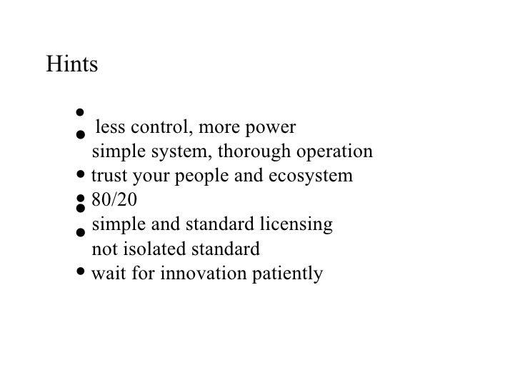 Hints <ul><li>less control, more power </li></ul><ul><li>simple system, thorough operation </li></ul><ul><li>trust your pe...