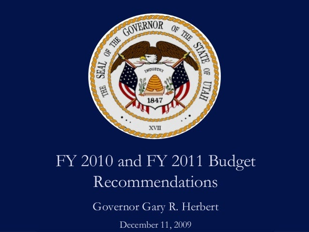 FY 2010 and FY 2011 Budget Recommendations Governor Gary R. Herbert December 11, 2009