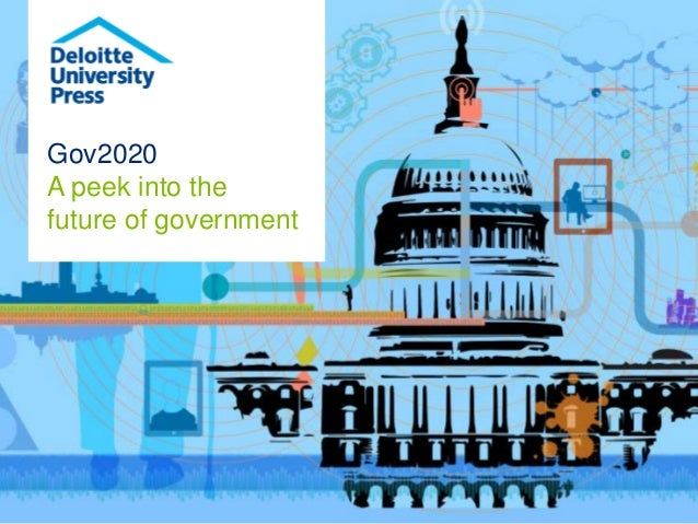 Gov2020  A peek into the future of government
