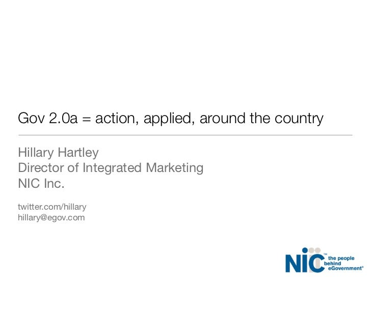 Gov 2.0a = action, applied, around the countryHillary HartleyDirector of Integrated MarketingNIC Inc.