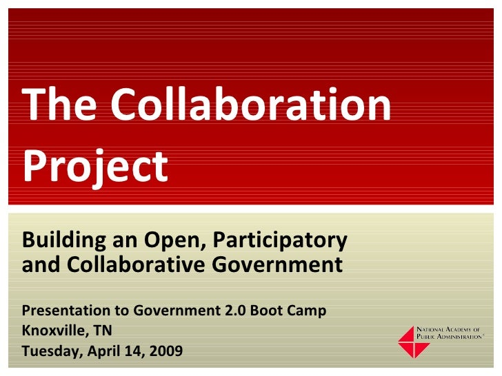 Building an Open, Participatory and Collaborative Government Presentation to Government 2.0 Boot Camp Knoxville, TN Tuesda...