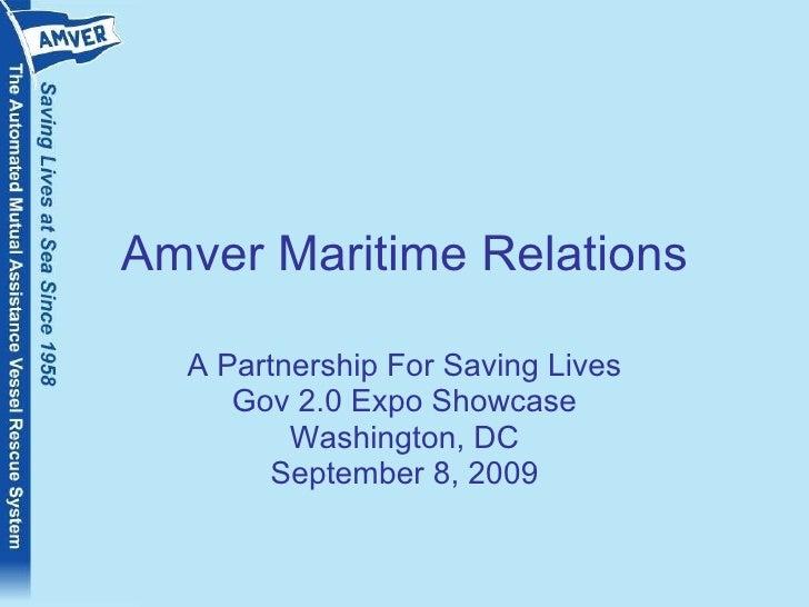 Amver Maritime Relations A Partnership For Saving Lives Gov 2.0 Expo Showcase Washington, DC September 8, 2009