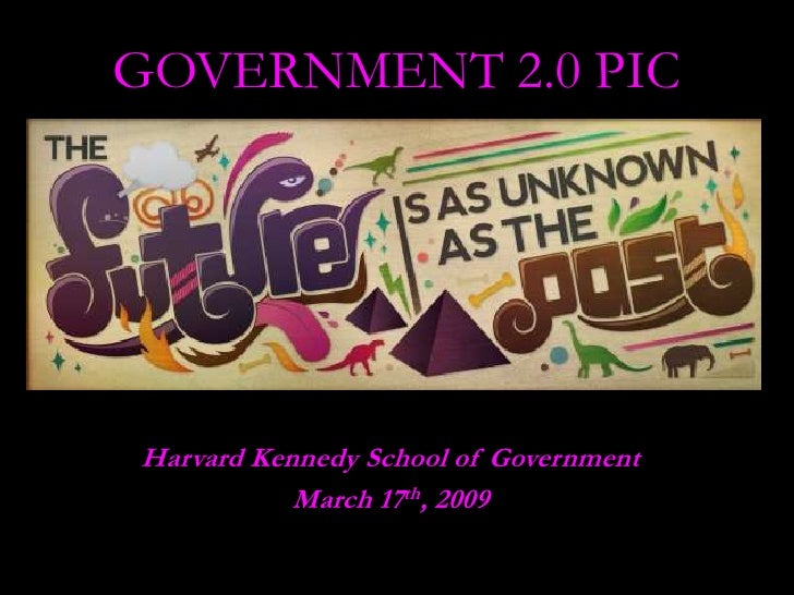 GOVERNMENT 2.0 PIC     Harvard Kennedy School of Government            March 17th, 2009