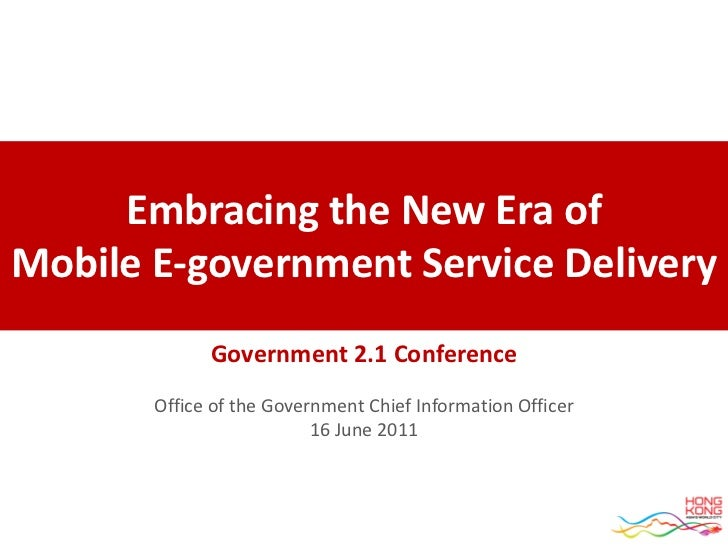 Embracing the New Era ofMobile E-government Service Delivery             Government 2.1 Conference       Office of the Gov...