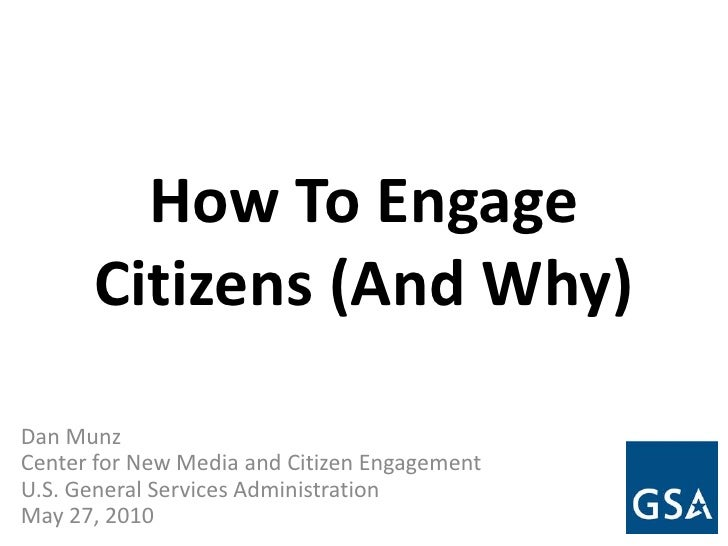 How To Engage Citizens (And Why)<br />Dan Munz<br />Center for New Media and Citizen Engagement<br />U.S. General Services...