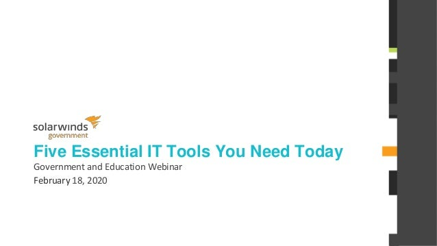 @solarwinds Five Essential IT Tools You Need Today Government and Education Webinar February 18, 2020
