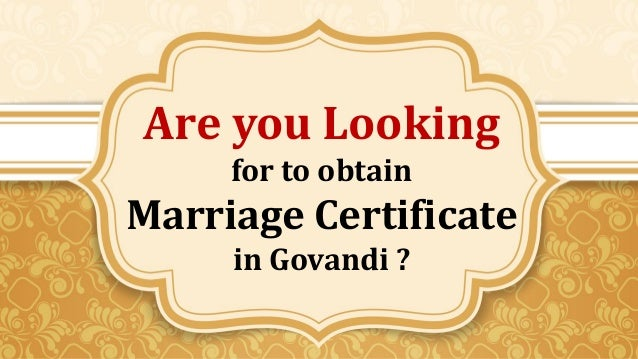 Are you Looking for to obtain Marriage Certificate in Govandi ?
