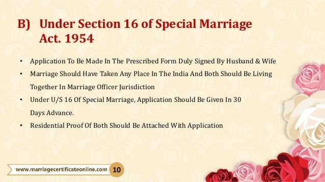 • Application To Be Made In The Prescribed Form Duly Signed By Husband & Wife • Marriage Should Have Taken Any Place In Th...