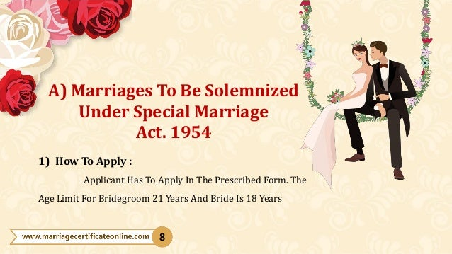 1) How To Apply : Applicant Has To Apply In The Prescribed Form. The Age Limit For Bridegroom 21 Years And Bride Is 18 Yea...